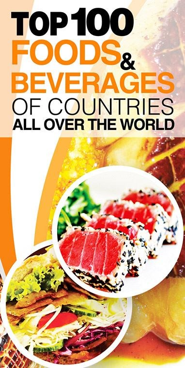 Top 100 Foods & Beverages Of Countries All Over The World